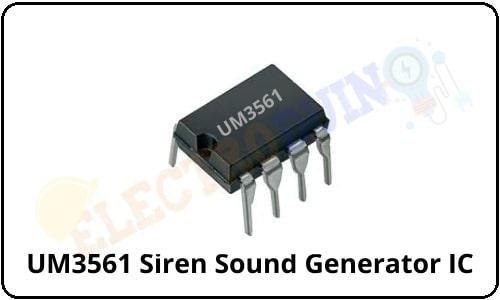 UM3561 Siren Sound Generator IC Pinout, Working Principle, Parameters