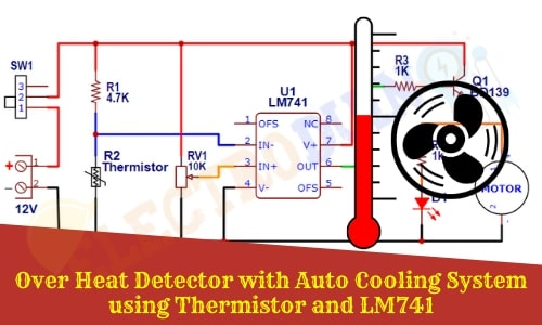 Over Heat Detector with Auto Cooling System using Thermistor and 741 Op-Amp IC , temperature control DC fan Circuit