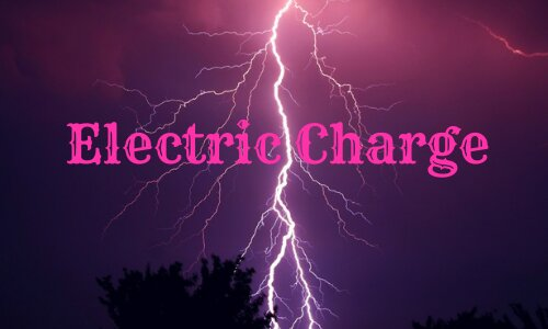what is Electric Charge, the Structure of an Atom, Unit, Symbol, Types, and Basic Properties